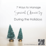 7 Ways to Manage Social Anxiety During the Holidays